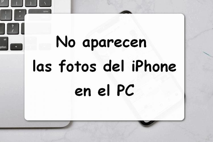 No aparecen todas las fotos del iPhone en el PC